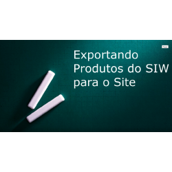 Exportando produtos do site para o SIW (Sistema Integrado para Windows)